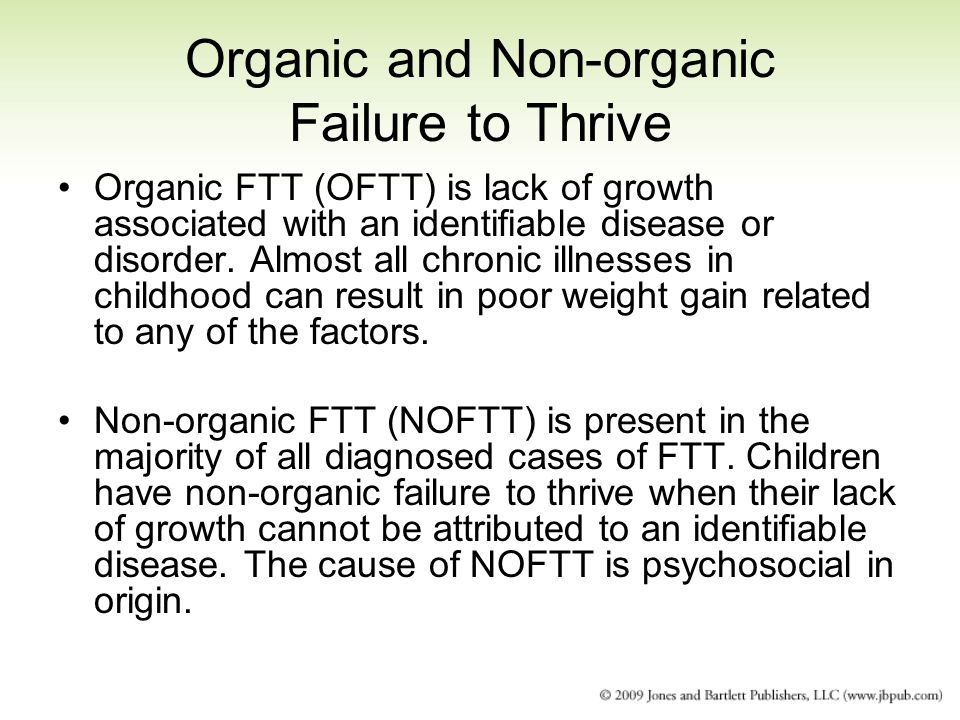 Organic and Non-organic Failure to Thrive Organic FTT (OFTT) is lack of growth associated with an identifiable disease or disorder. Almost all chronic