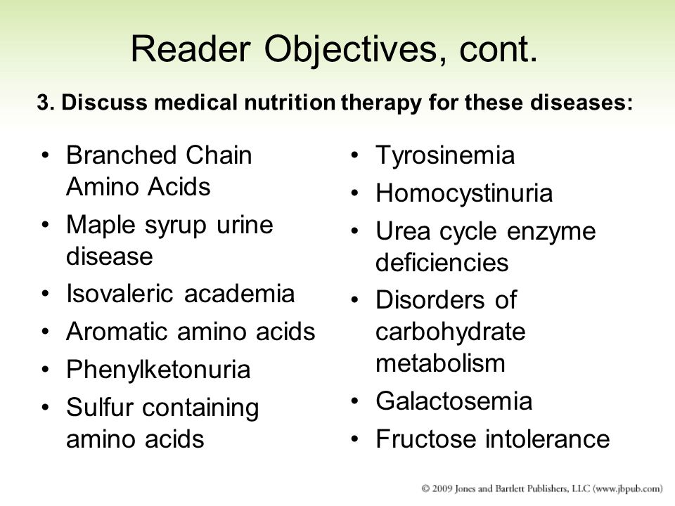 Reader Objectives, cont. 3. Discuss medical nutrition therapy for these diseases: Branched Chain Amino Acids Maple syrup urine disease Isovaleric acad