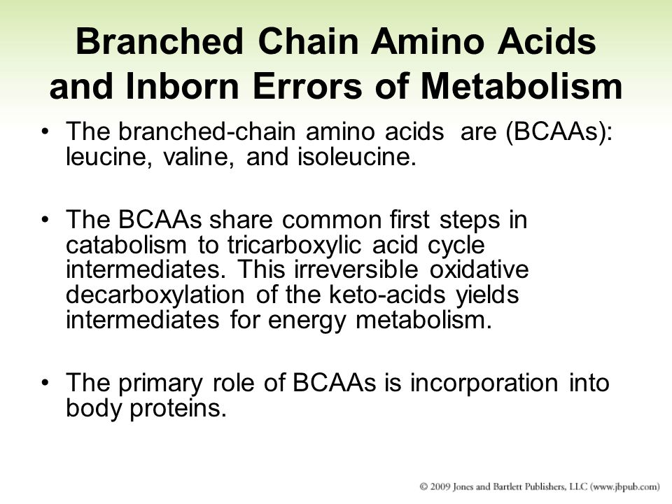 Branched Chain Amino Acids and Inborn Errors of Metabolism The branched-chain amino acids are (BCAAs): leucine, valine, and isoleucine. The BCAAs shar