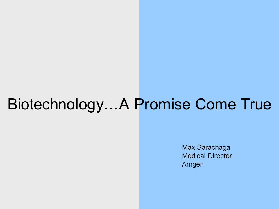 Biotechnology…A Promise Come True Max Saráchaga Medical Director Amgen