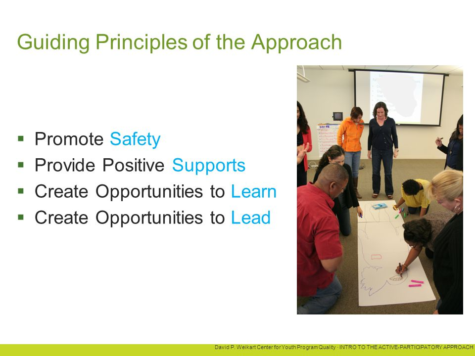 David P. Weikart Center for Youth Program Quality · INTRO TO THE ACTIVE-PARTICIPATORY APPROACH Guiding Principles of the Approach  Promote Safety  P