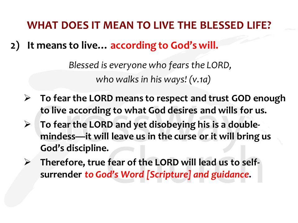 WHAT DOES IT MEAN TO LIVE THE BLESSED LIFE. 2)It means to live… according to God's will.
