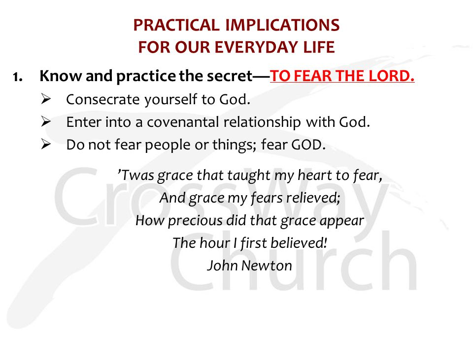PRACTICAL IMPLICATIONS FOR OUR EVERYDAY LIFE 1.Know and practice the secret—TO FEAR THE LORD.