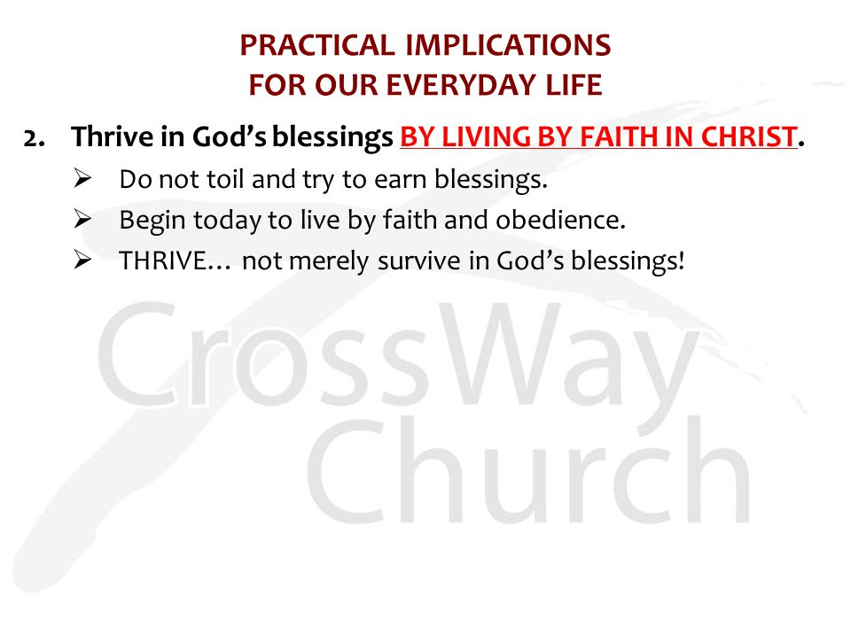PRACTICAL IMPLICATIONS FOR OUR EVERYDAY LIFE 2.Thrive in God's blessings BY LIVING BY FAITH IN CHRIST.