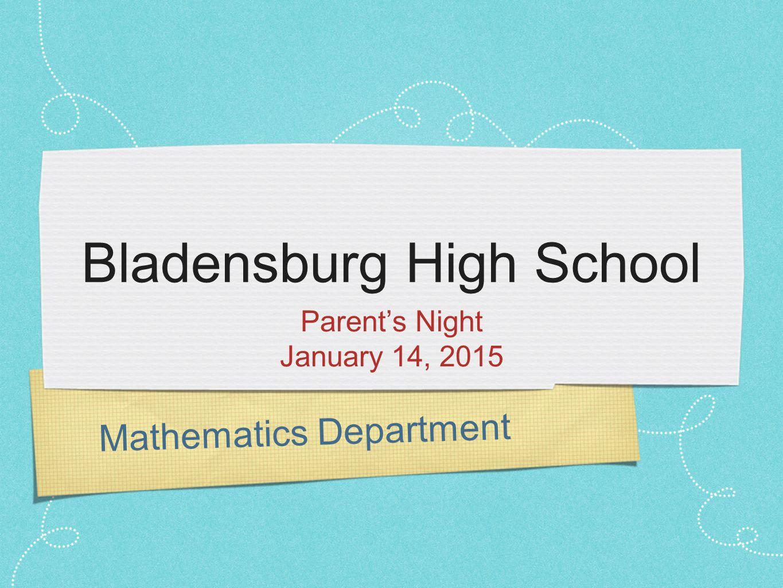 Mathematics Department Bladensburg High School Parent's Night January 14, 2015