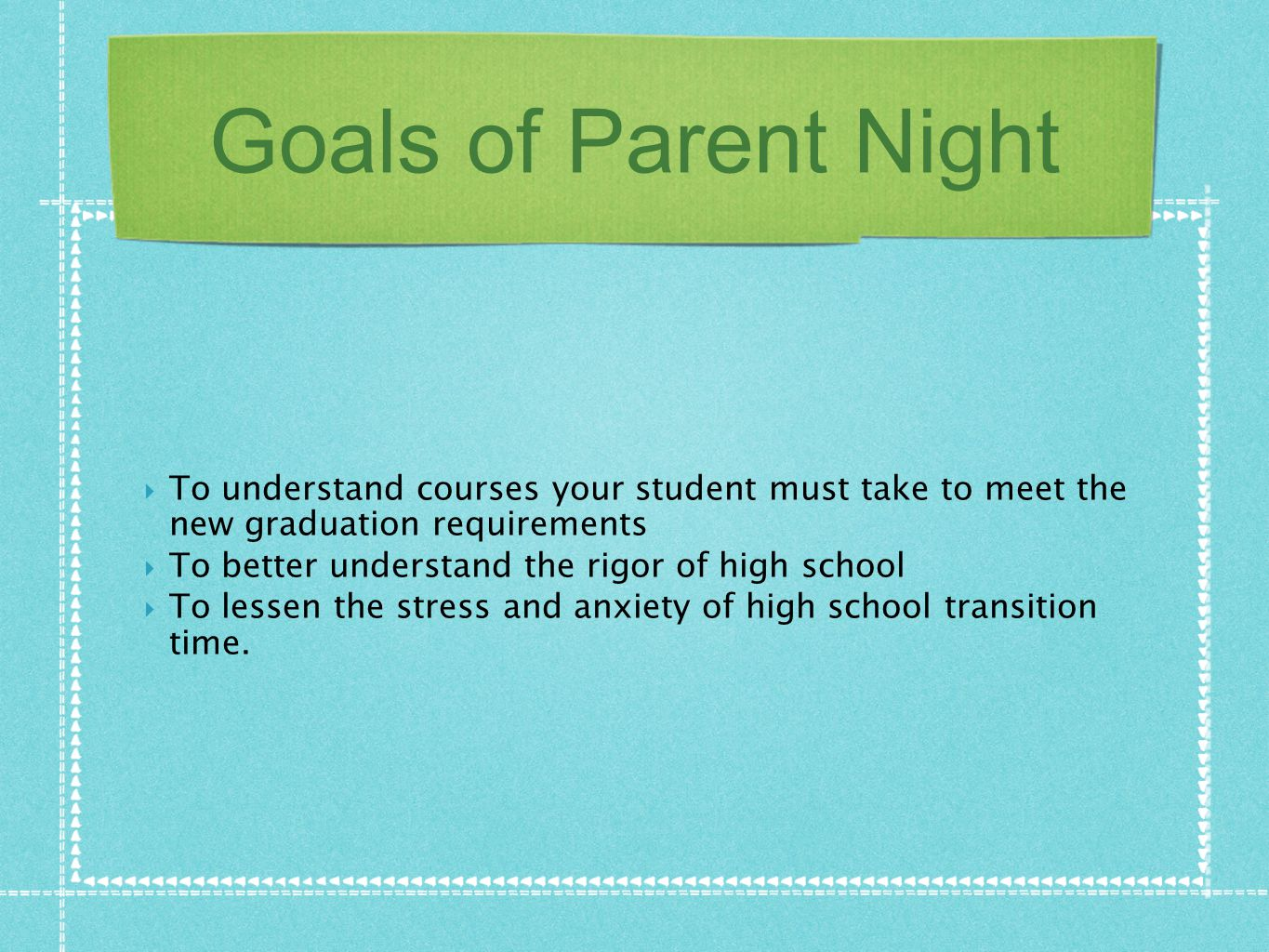 Goals of Parent Night  To understand courses your student must take to meet the new graduation requirements  To better understand the rigor of high