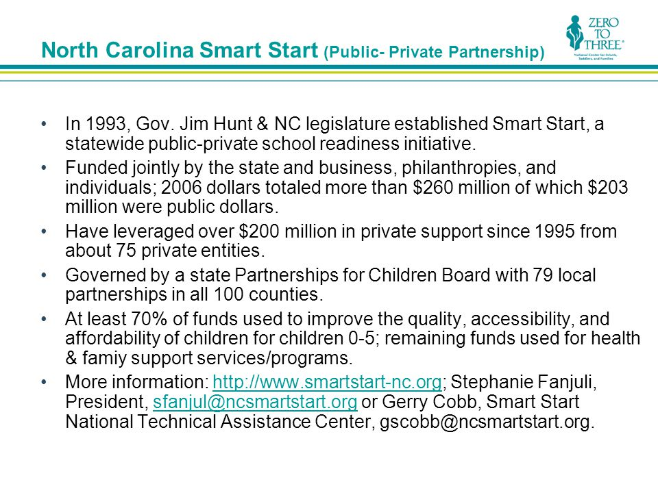 North Carolina Smart Start (Public- Private Partnership) In 1993, Gov.