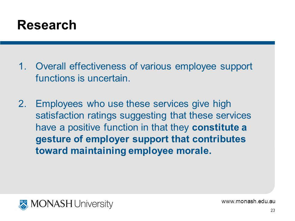 www.monash.edu.au 23 1.Overall effectiveness of various employee support functions is uncertain.
