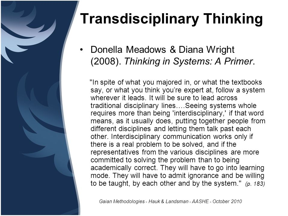 Gaian Methodologies - Hauk & Landsman - AASHE - October 2010 Transdisciplinary Thinking Donella Meadows & Diana Wright (2008).