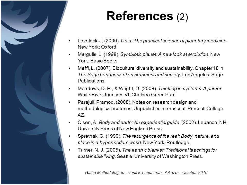 Gaian Methodologies - Hauk & Landsman - AASHE - October 2010 References (2) Lovelock, J.