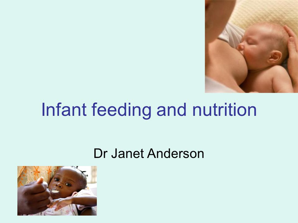 Infant feeding and nutrition Dr Janet Anderson