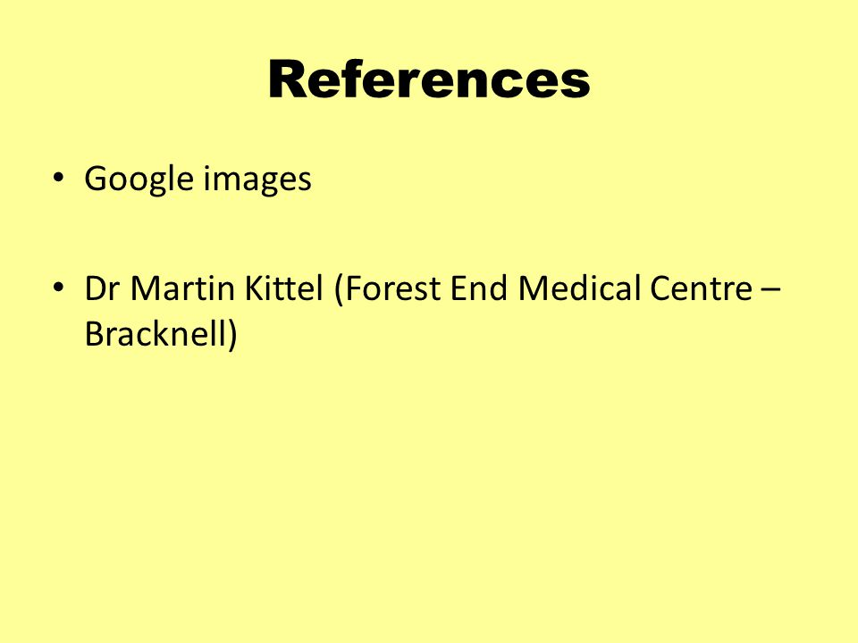 References Google images Dr Martin Kittel (Forest End Medical Centre – Bracknell)