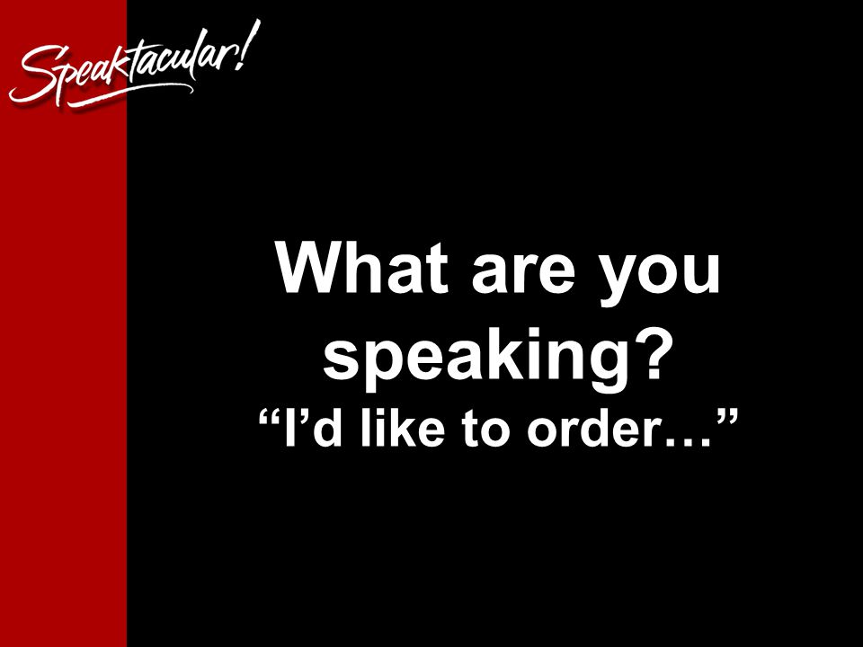 18 What are you speaking I'd like to order…