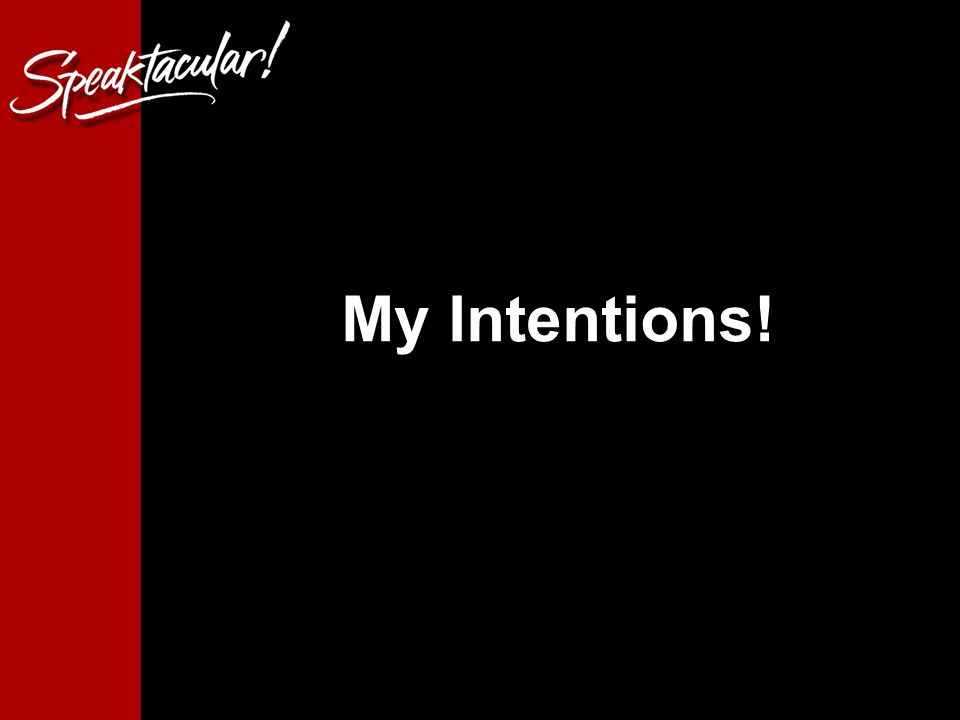 2 My Intentions!