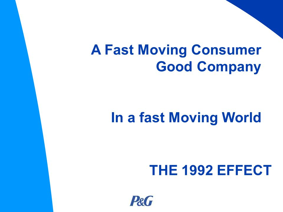 THE 1992 EFFECT A Fast Moving Consumer Good Company In a fast Moving World