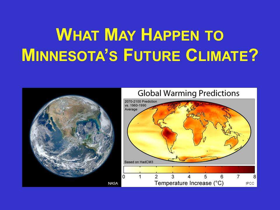 W HAT M AY H APPEN TO M INNESOTA ' S F UTURE C LIMATE IPCC NASA
