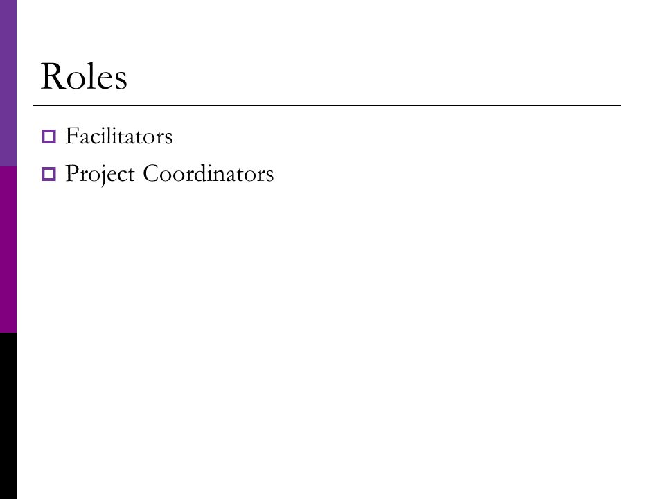 Roles  Facilitators  Project Coordinators