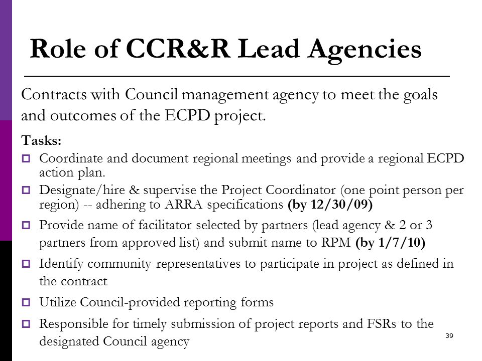 Role of CCR&R Lead Agencies Contracts with Council management agency to meet the goals and outcomes of the ECPD project.