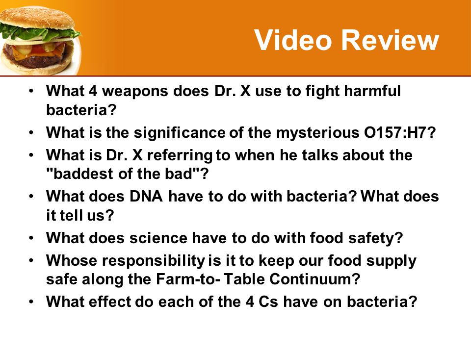Video Review What 4 weapons does Dr. X use to fight harmful bacteria.