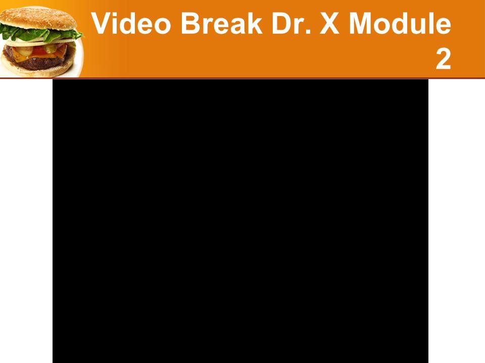 Video Break Dr. X Module 2