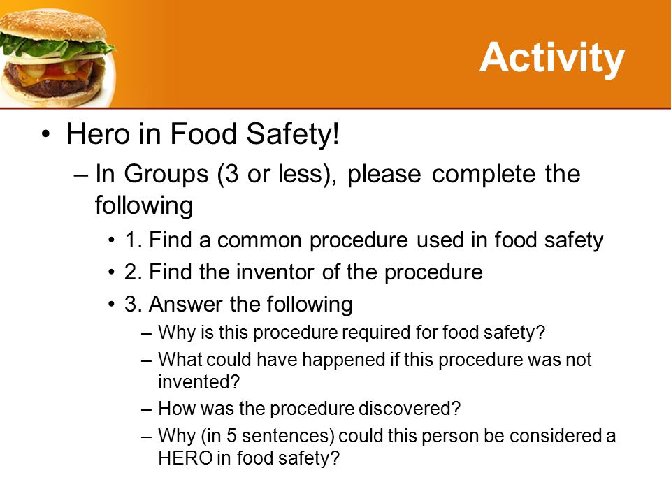 Activity Hero in Food Safety. –In Groups (3 or less), please complete the following 1.