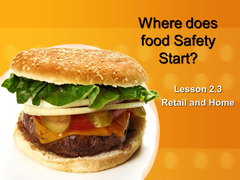 Where does food Safety Start Lesson 2.3 Retail and Home