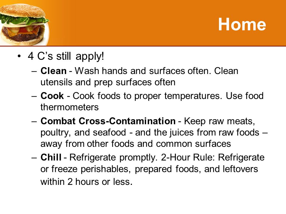 Home 4 C's still apply. –Clean - Wash hands and surfaces often.