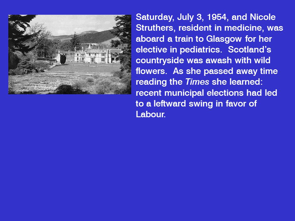 Saturday, July 3, 1954, and Nicole Struthers, resident in medicine, was aboard a train to Glasgow for her elective in pediatrics. Scotland's countrysi