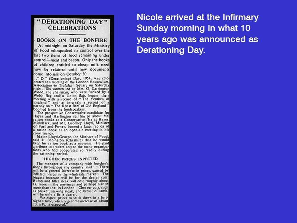 Nicole arrived at the Infirmary Sunday morning in what 10 years ago was announced as Derationing Day.