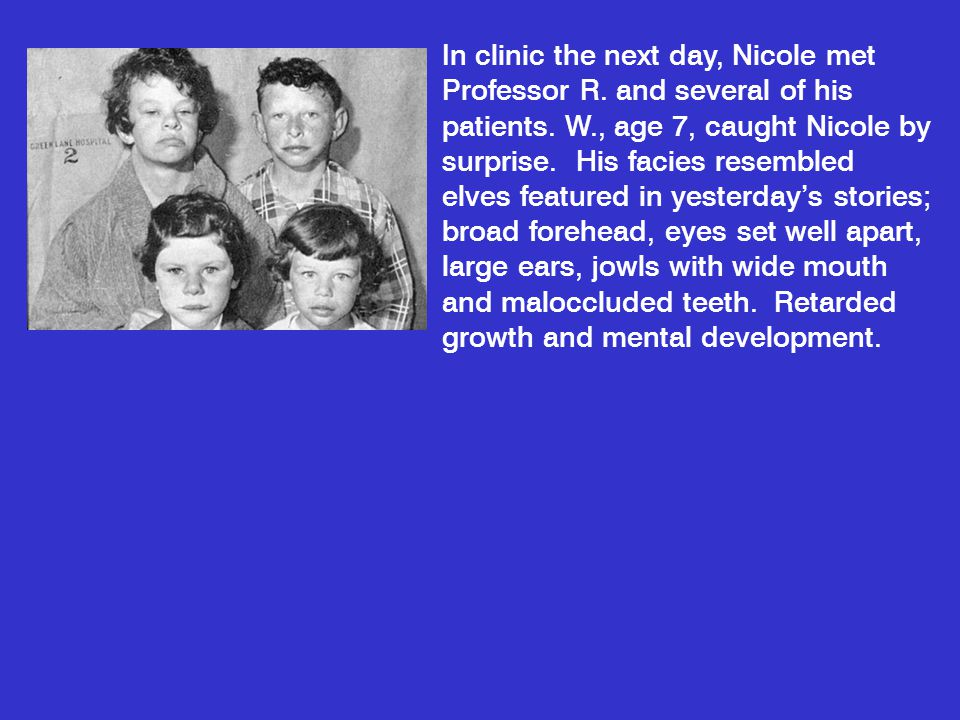 In clinic the next day, Nicole met Professor R. and several of his patients.