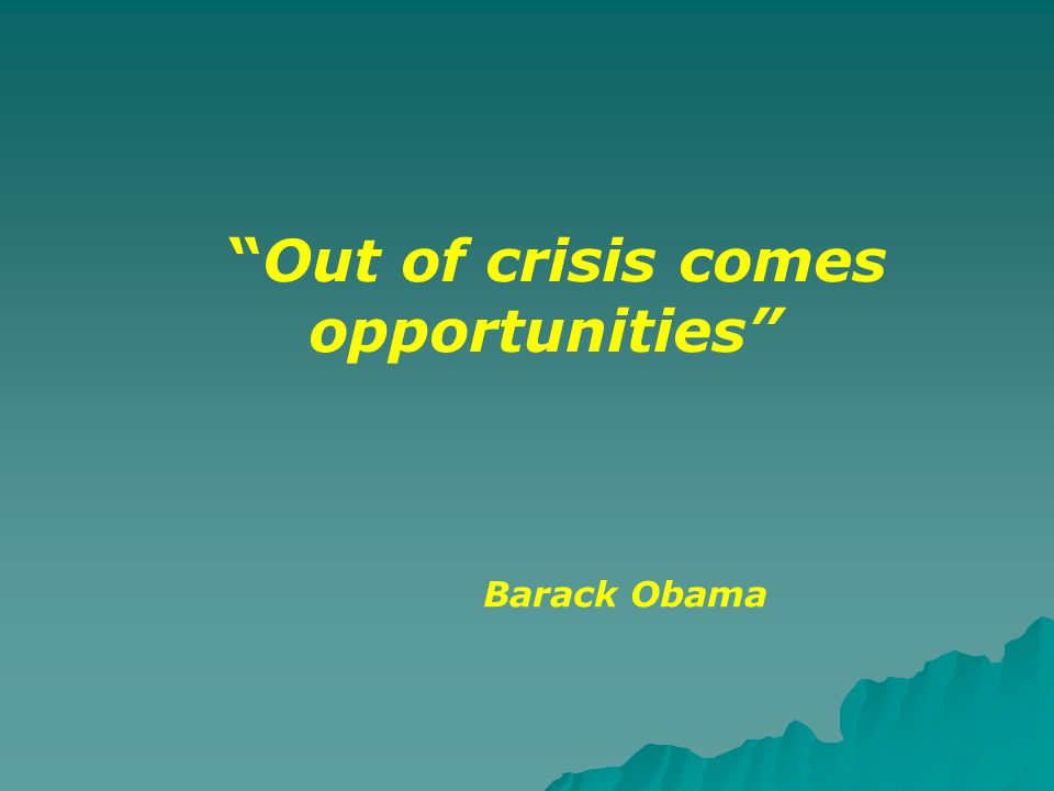 """Out of crisis comes opportunities"" Barack Obama"