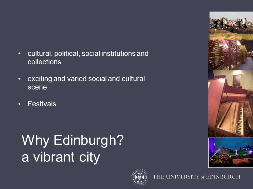 cultural, political, social institutions and collections exciting and varied social and cultural scene Festivals Why Edinburgh.