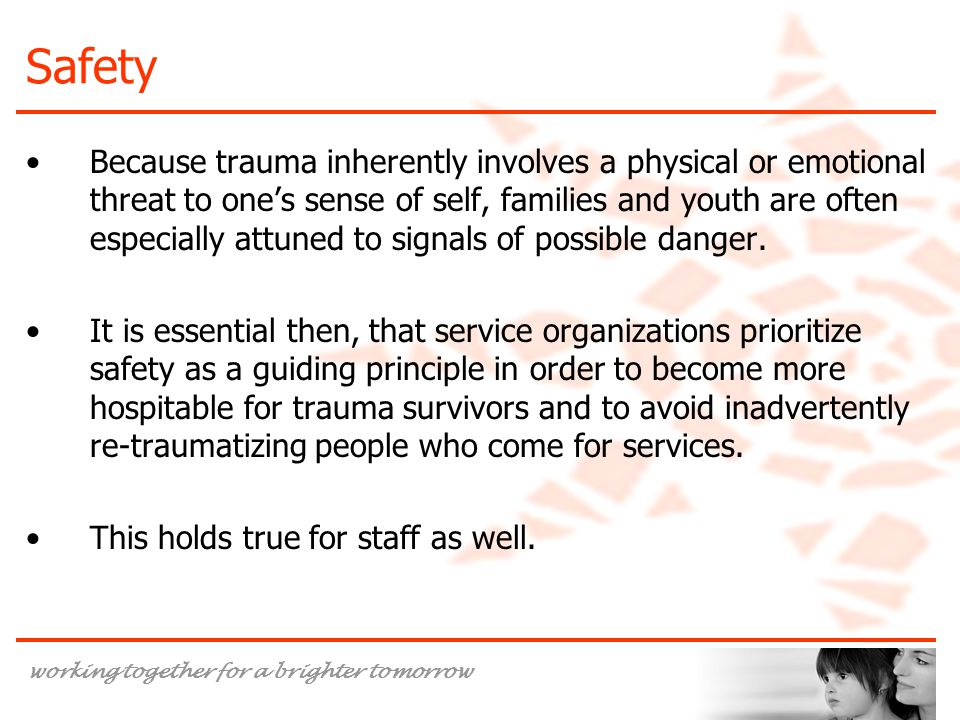 working together for a brighter tomorrow Safety Because trauma inherently involves a physical or emotional threat to one's sense of self, families and