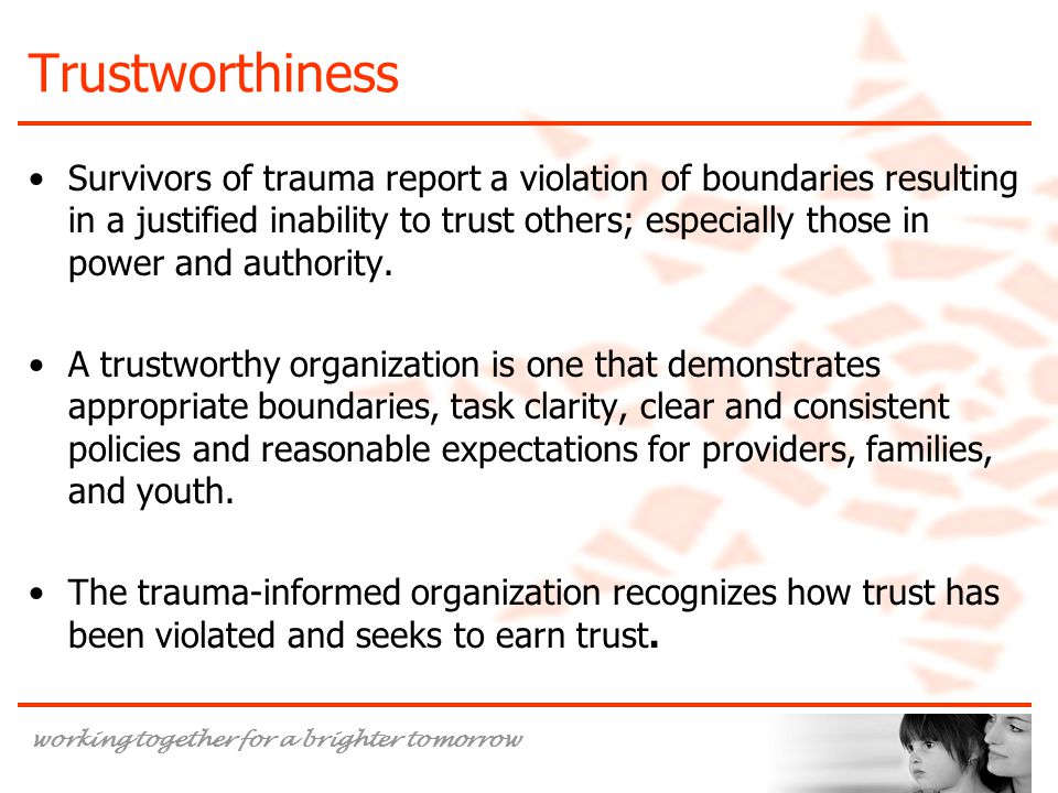 working together for a brighter tomorrow Trustworthiness Survivors of trauma report a violation of boundaries resulting in a justified inability to tr