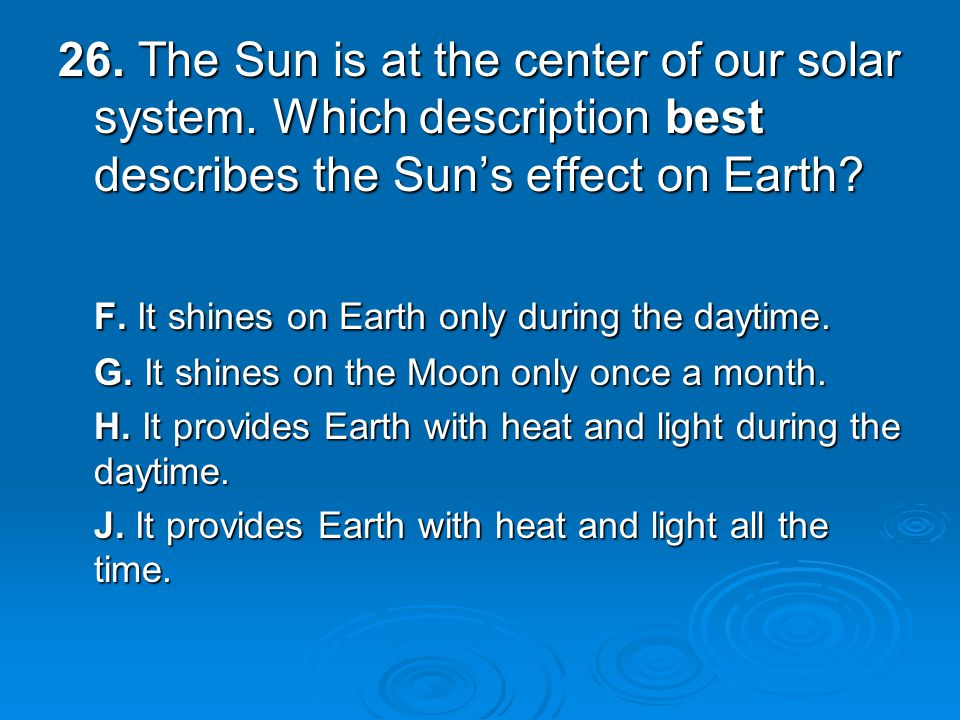 26. The Sun is at the center of our solar system.