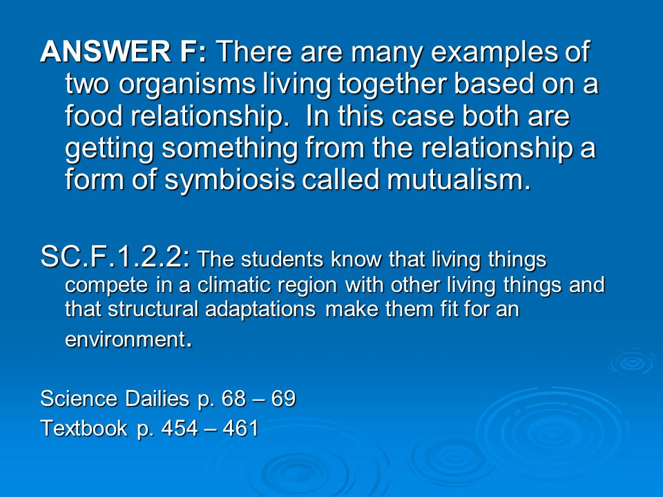 ANSWER F: There are many examples of two organisms living together based on a food relationship.