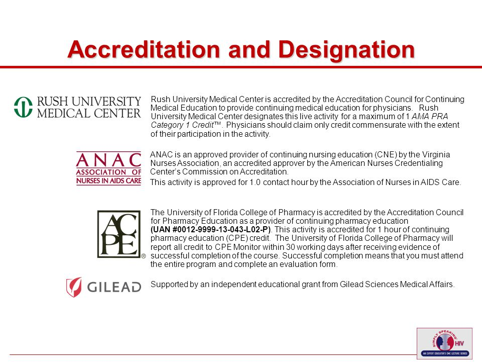 4 Accreditation and Designation Rush University Medical Center is accredited by the Accreditation Council for Continuing Medical Education to provide continuing medical education for physicians.