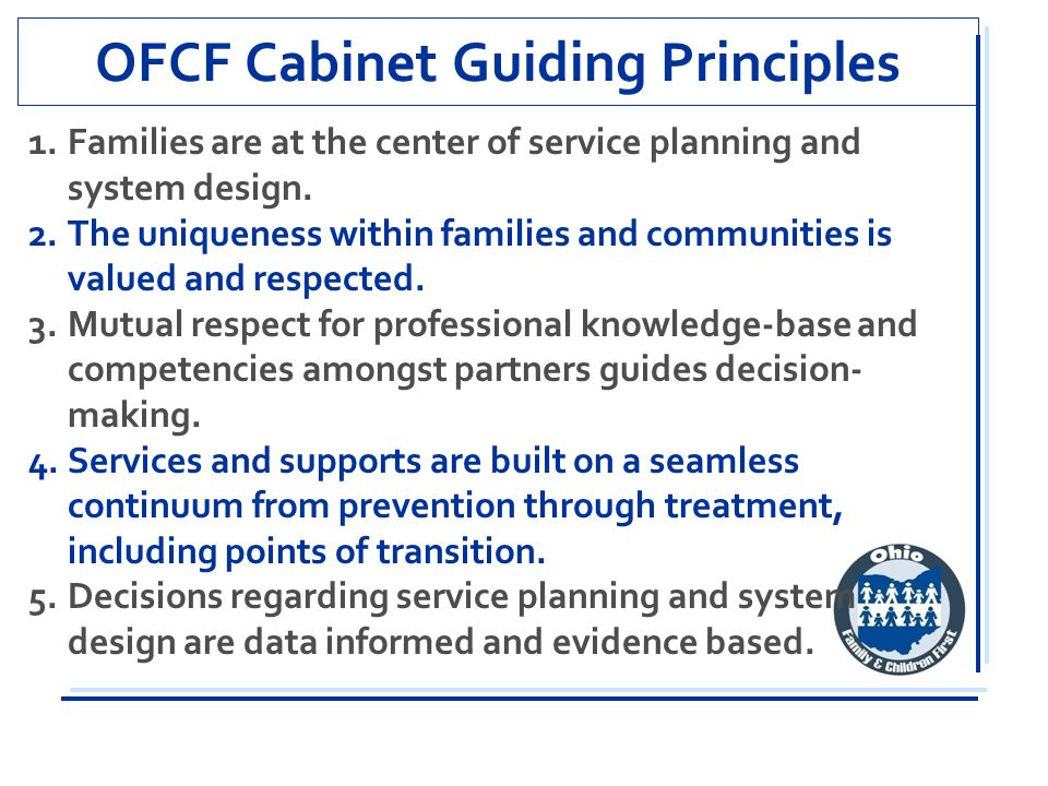 OFCF Cabinet Guiding Principles 1.Families are at the center of service planning and system design.