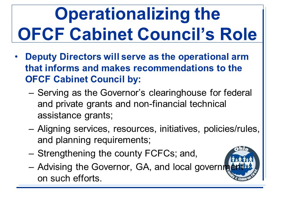 Operationalizing the OFCF Cabinet Council's Role Deputy Directors will serve as the operational arm that informs and makes recommendations to the OFCF