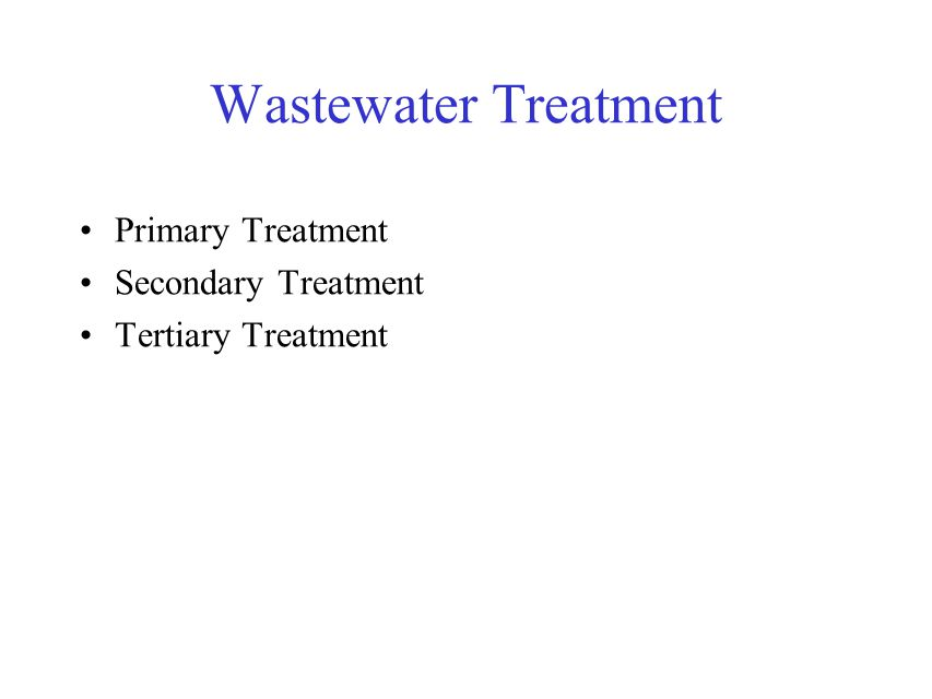 Wastewater Treatment Primary Treatment Secondary Treatment Tertiary Treatment