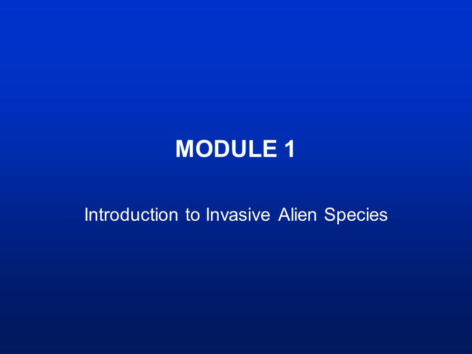 MODULE 1 Introduction to Invasive Alien Species