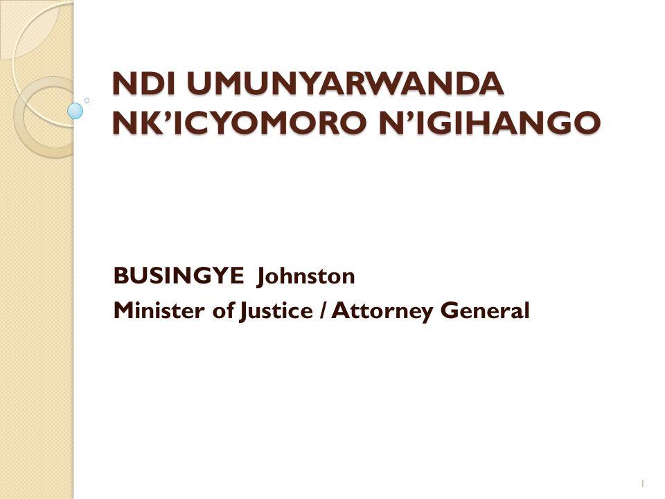 NDI UMUNYARWANDA NK'ICYOMORO N'IGIHANGO BUSINGYE Johnston Minister of Justice / Attorney General 1