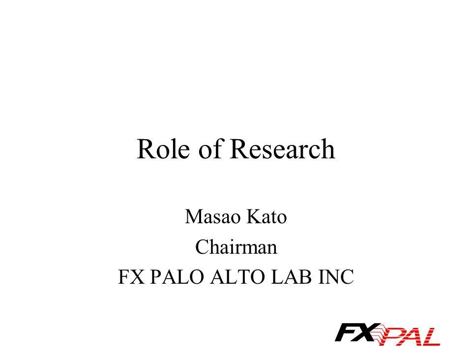 Role of Research Masao Kato Chairman FX PALO ALTO LAB INC