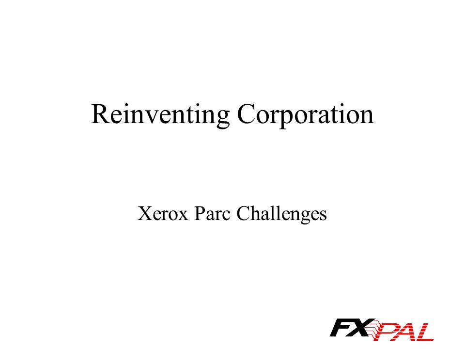 Reinventing Corporation Xerox Parc Challenges