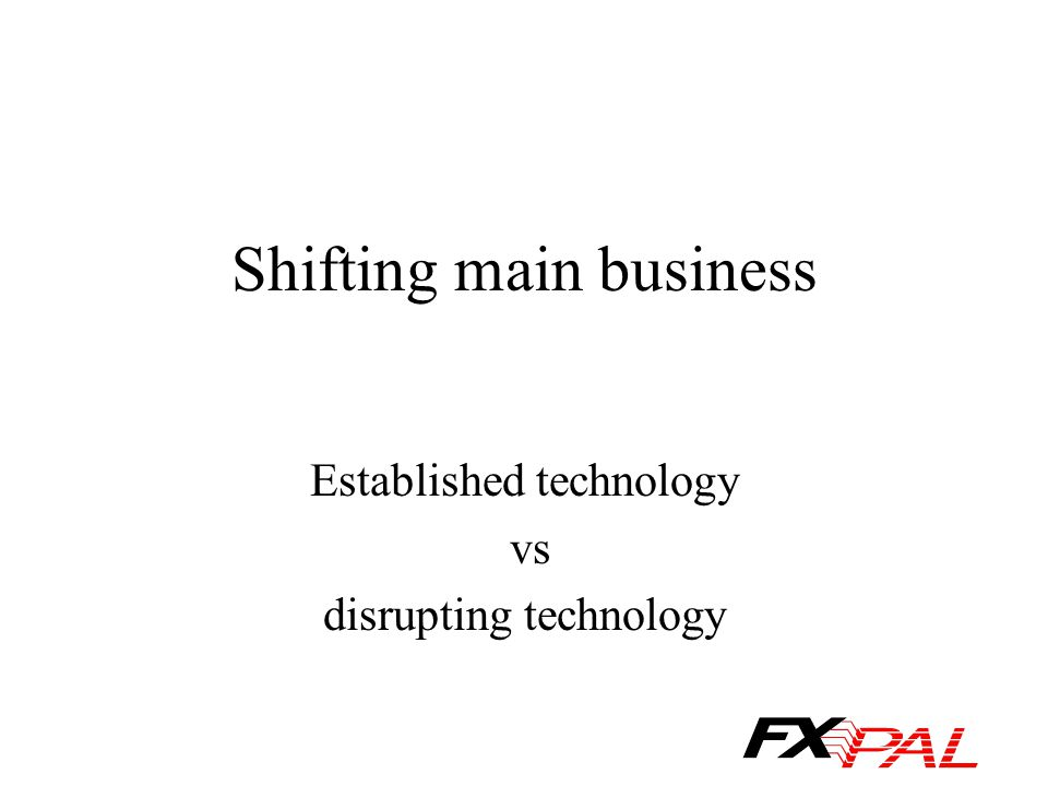 Shifting main business Established technology vs disrupting technology