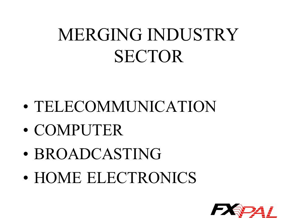 MERGING INDUSTRY SECTOR TELECOMMUNICATION COMPUTER BROADCASTING HOME ELECTRONICS