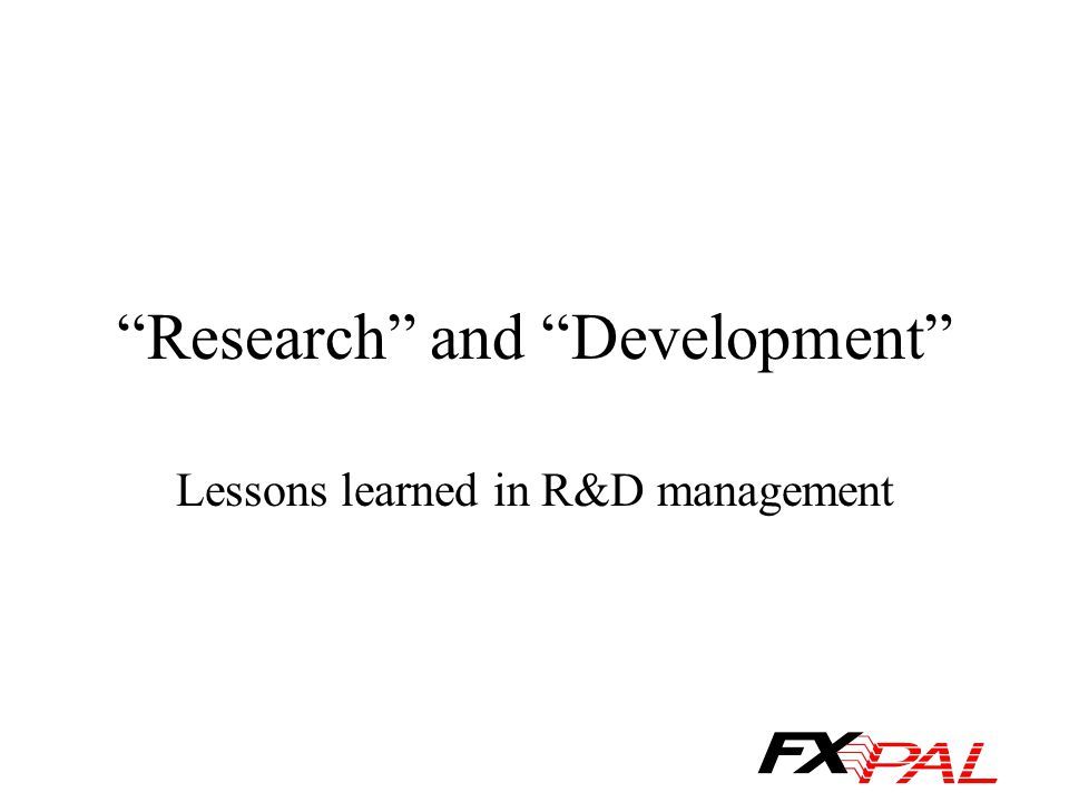 Research and Development Lessons learned in R&D management