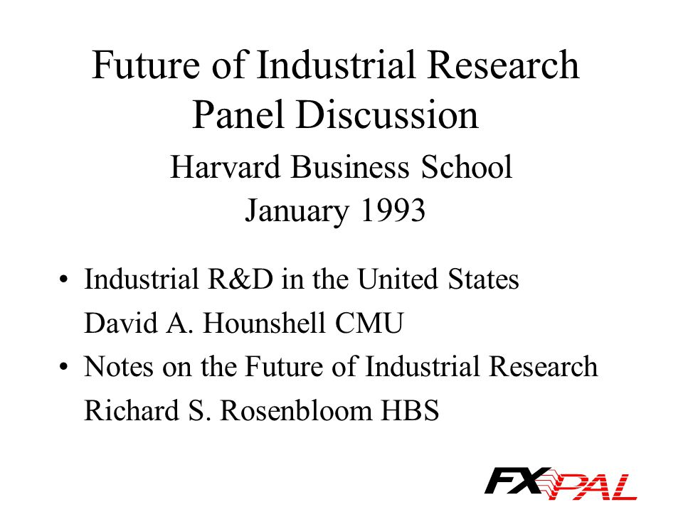 Future of Industrial Research Panel Discussion Harvard Business School January 1993 Industrial R&D in the United States David A.