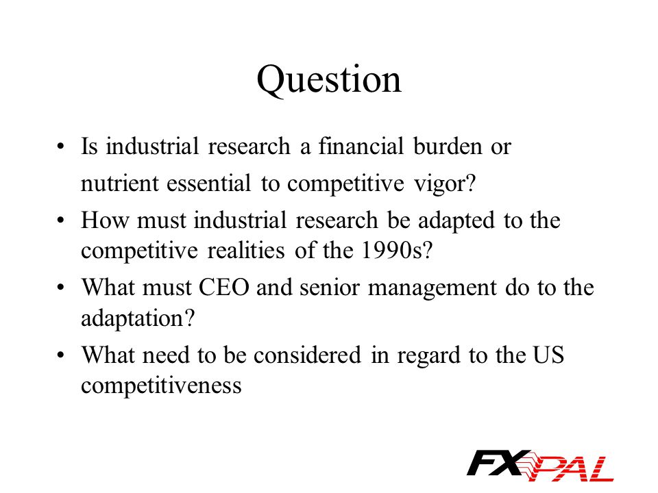 Question Is industrial research a financial burden or nutrient essential to competitive vigor.