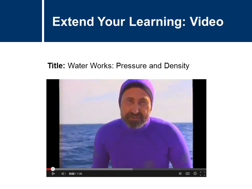 Extend Your Learning: Video Title: Water Works: Pressure and Density